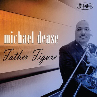 Michael Dease /Father Figure