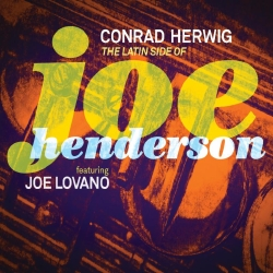 Conrad Herwig / The Latin Side of Joe Henderson featuring Joe Lovano